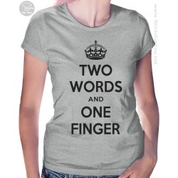 Two Words and One Finger Womens T-Shirt
