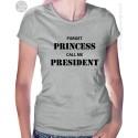 Forget Princess Call Me President T-Shirt