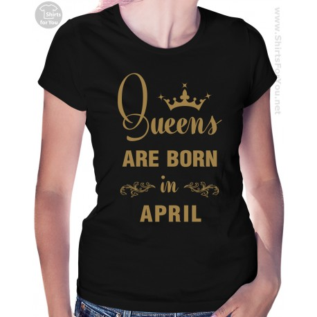 Queens are Born in April T Shirt