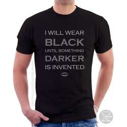 I Will Wear Black Until Something Darker Is Invented Unisex T-Shirt
