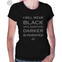 I Will Wear Black Until Something Darker Is Invented Womens T-Shirt
