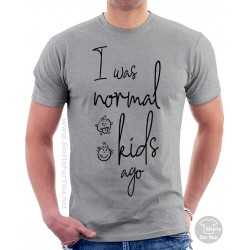 I Was Normal 2 Kids Ago T Shirt