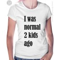 I Was Normal 2 Kids Ago Womens T-Shirt