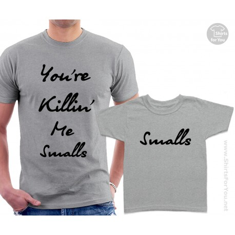 You're Killin' Me Smalls Matching T-Shirts