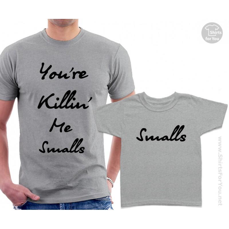 You Re Killin Me Smalls Matching T Shirts
