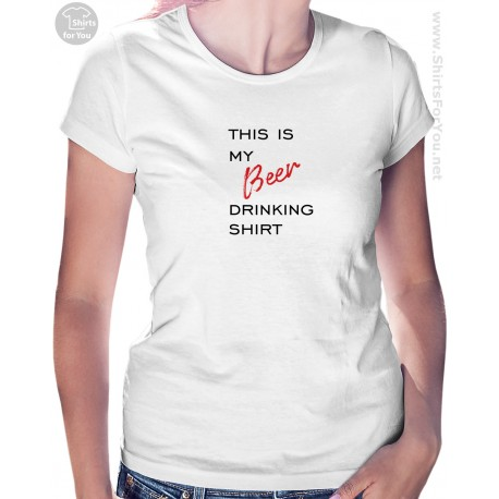 This is my Beer Drinking Shirt,  Womens T Shirt